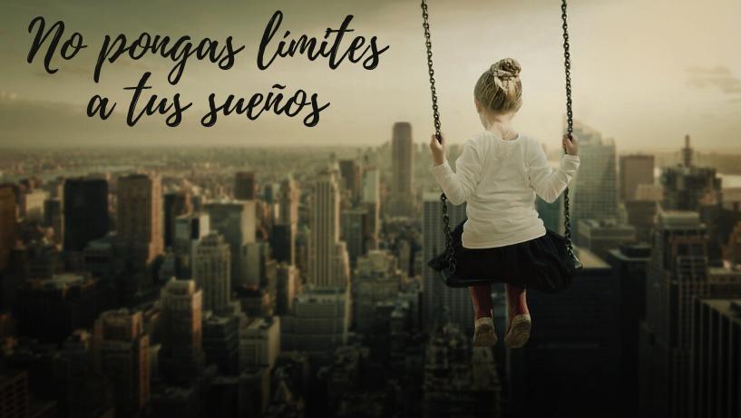 No pongas límites a tus sueños